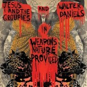 DANIEL, WALTER & JESUS & THE GROUPIES-Weapons Nature Provided