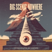 BIG SCENIC NOWHERE-Dying On The Mountain