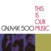 GALAXIE 500-This is our music