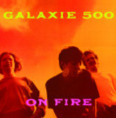 GALAXIE 500-On Fire