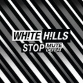 WHITE HILLS-Stop Mute Defeat