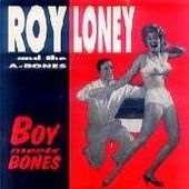 LONEY, ROY & THE A-BONES-Boy meets bones