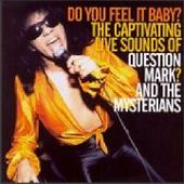 QUESTION MARK & THE MYSTERIANS-Do you feel it baby?