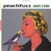 PEACHFUZZ-About a bird