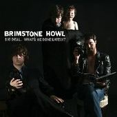 BRIMSTONE HOWL-Big Deal. What's He Done Lately