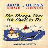 ROSE, JACK & GLENN JONES-Things That We Used To Do