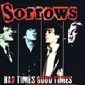 SORROWS (USA)-Bad Times, Good Times