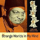SUN RA & HIS ARKESTRA-Strange Worlds In My Mind