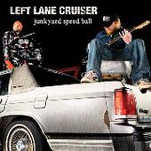 LEFT LANE CRUISER-Junkyard Speed Ball