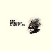 PINK LUMINOUS INVOCATION-s/t