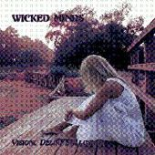 WICKED MINDS-Visioni, Deliri E Illusioni