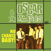 OSCAR & THE MAJESTICS-No Chance Baby!