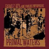 BEY, FARUQ Z. & NORTHWOODS IMPROVISERS-Primal Waters