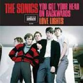 SONICS-You Got Your Head On Backwards/Love Lights