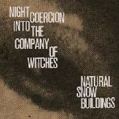 NATURAL SNOW BUILDINGS-Night Coercion Into the Company of Witches