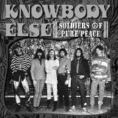 KNOWBODY ELSE-Soldiers Of Pure Peace
