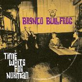 BRONCO BULLFROG-Time Waits For Norman
