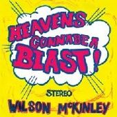 WILSON MCKINLEY-Heaven's Gonna Be A Blast!