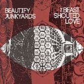 BEAUTIFY JUNKYARDS-The Beast Shouted Love