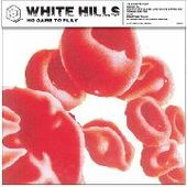 WHITE HILLS-No Game To Play