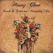 HEAVY GLOW-Pearls & Swine And Everything Fine