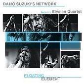 SUZUKI, DAMO'S NETWORK FEATURING ELYSIAN QUARTET-Floating Element