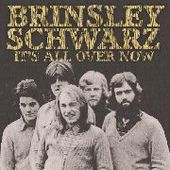 BRINSLEY SCHWARZ-It's All Over Now