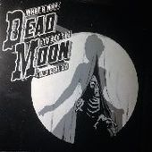 DEAD MOON-What A Way To See The Old Girl Go