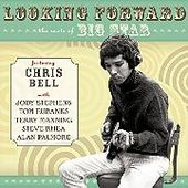 BELL, CHRIS-Looking Forward: The Roots Of Big Star