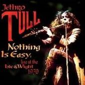 JETHRO TULL-Nothing Is Easy: Live At The Isle Of Wight