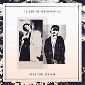 TELEVISION PERSONALITIES-Beautiful Despair