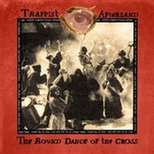 TRAPPIST AFTERLAND-The Round Dance Of The Cross