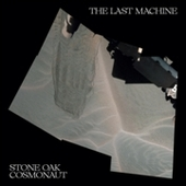 STONE OAK COSMONAUT-The Last Machine