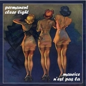 PERMANENT CLEAR LIGHT-Maurice N'Est Pas La (col 2)