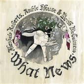 ROBERTS, ALASDAIR - AMBLE SKUSE & DAVID MCGUINNES-What News