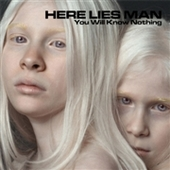 HERE LIES MAN-You Will Know Nothing