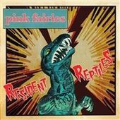 PINK FAIRIES-Resident Reptiles