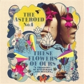 ASTEROID NO. 4-These Flowers Of Ours