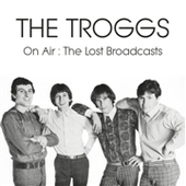 TROGGS-On Air: The Lost Broadcasts