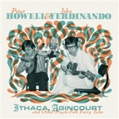HOWELL, PETER & JOHN FERDINANDO-Ithaca, Agincourt And Other Psych-Folk Fairy Tales
