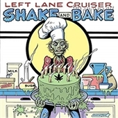 LEFT LANE CRUISER-Shake And Bake