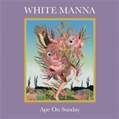 WHITE MANNA-Ape On Sunday