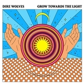 DIRE WOLVES-Grow Towards The Light