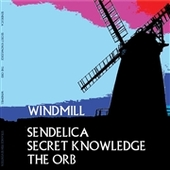SENDELICA/SECRET KNOWLEDGE/THE ORB-Windmill (clear)