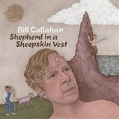 CALLAHAN, BILL-Shepherd In A Sheepskin Vest