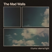 MAD WALLS-It Turns/Eternal Light