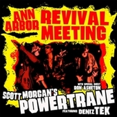 MORGAN, SCOTT 'S POWERTRANE WITH DENIZ TEK & RON ASHETON-Ann Arbour Revival Meting