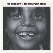 CHIKIPUNK YEARS-We Here Now