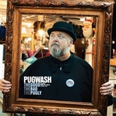PUGWASH-The Good The Bad The Pugly