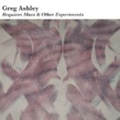 ASHLEY, GREG-Requiem Mass & Other Experiments